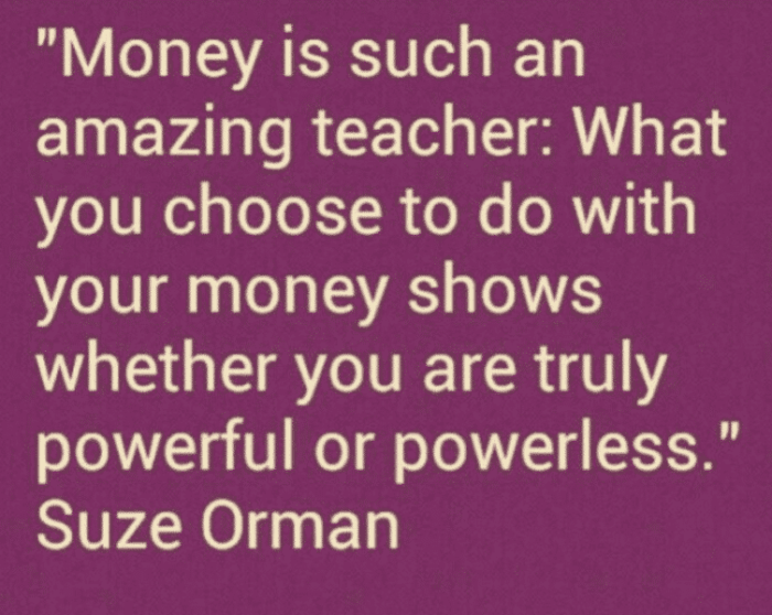 """This travel budget quote says: """" Money is such an amazing travel teacher. What you choose to do with your travel money shows whether your are truly powerful or powerless."""