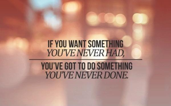 Adventure Travel Quote. If you want something you have never had then you must do something you have never done.