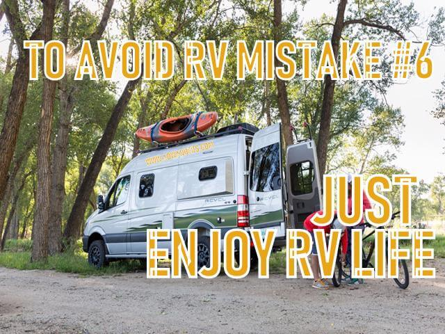 To truly avoid making RV mistakes all you have to do is enjoy RV life for what it is. An adventurous simple slow cheap alternative to conventional living in America. Cheap RV living can't afford RV mistakes. So slow down and get out there and enjoy the outdoors.