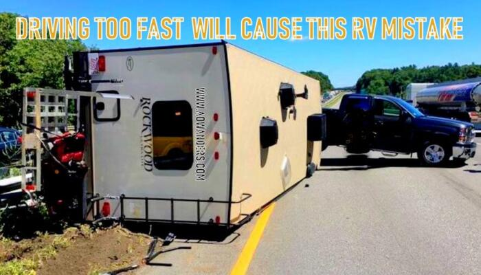 Driving too fast will cause this RV mistake. Destroying your newly purchased RV camper. Camper rollovers are dangerous RV mistake that can easily be avoided by slowing down and driving more cautiously
