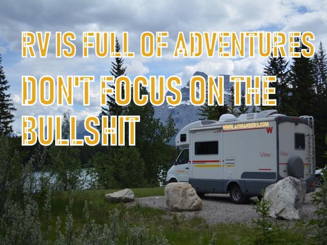 The more you slow down the more you will enjoy RV life and make less camping mistakes. RV life is full of adventures. Don't sweat the small stuff and you will make far less RV mistakes than your camping neighbor and avoid RV frustration all together.