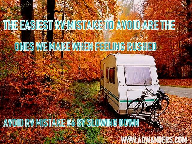 RV mistakes happen when people feel rushed. Enjoy RV life for what it is. A simpler slower way of life full of adventures. Don't get stressed out and make RV mistakes just because things are going as planned.