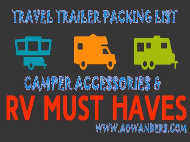 Just bought a travel trailer what do I need? In this RV accessories post you will find a complete travel trailer camper packing list. Along with a camper accessory must haves & as well as RV must haves. This is my complete guide to Travel Trailer & camper must have accessories by www.aowanders.com