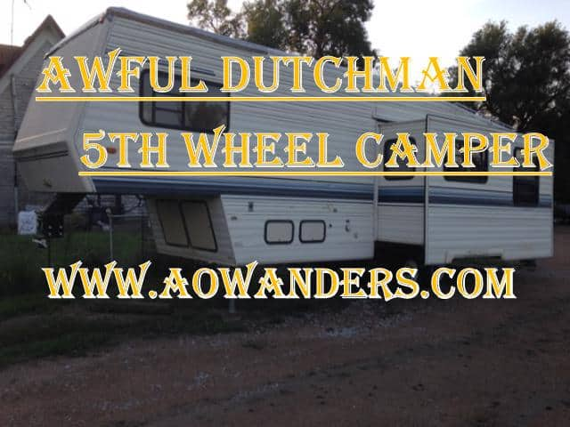 The dutchman 5th wheel is often referred to as the awful dutchman camper.