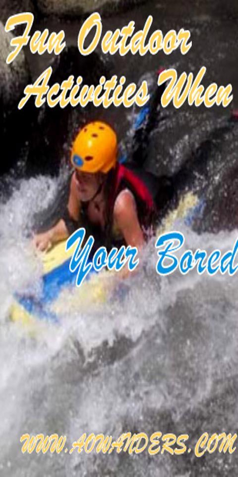 Fun outdoor activities to do when your bored like river boarding