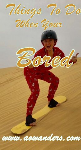 Fun things to do when you're bored include activities like sandboarding.
