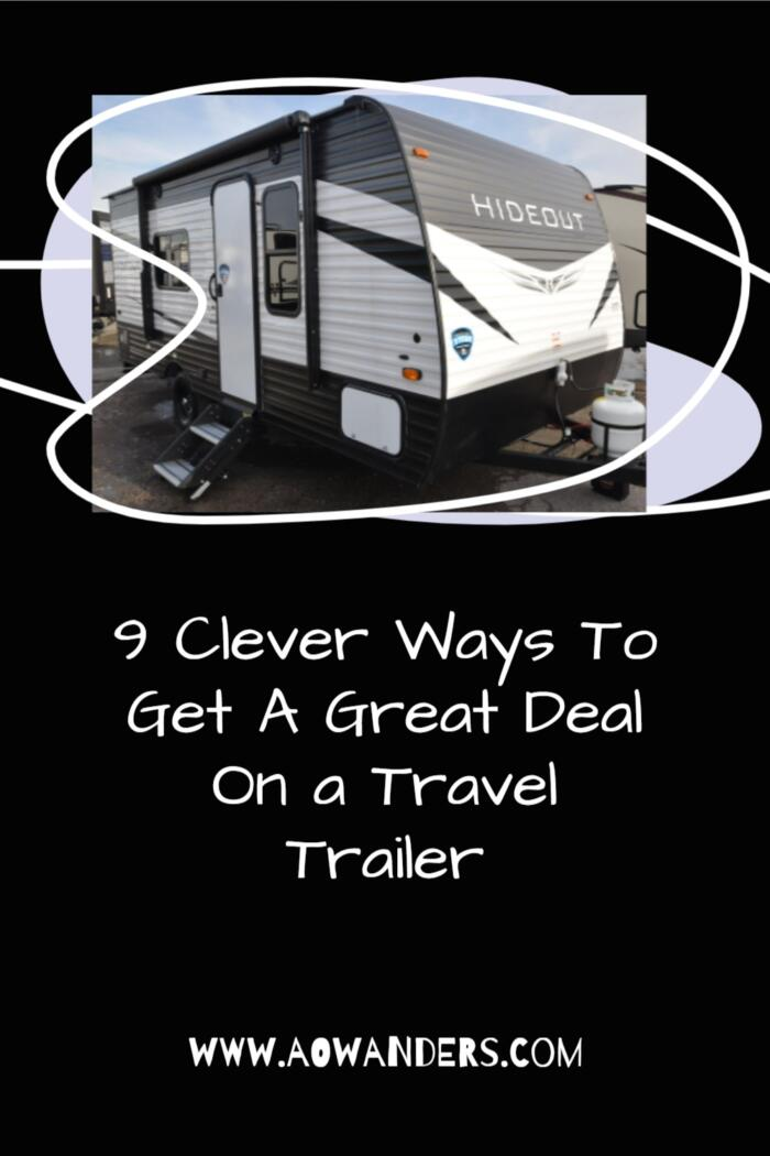 Nine techniques I use to get the best deals when buying a travel trailer