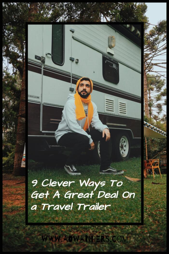 Nine of my favorite and clever ways to get the best deal at an RV dealership when buying a new or used travel trailer
